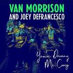 Van Morrison & Joey DeFrancesco: You're Driving Me Crazy, CD