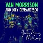 Van Morrison & Joey DeFrancesco: You're Driving Me Crazy, CD