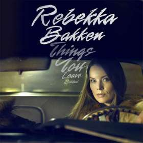 Rebekka Bakken (geb. 1970): Things You Leave Behind (signiert, exklusiv für jpc), CD