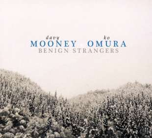Davy Mooney & Ko Omura: Benign Strangers, CD