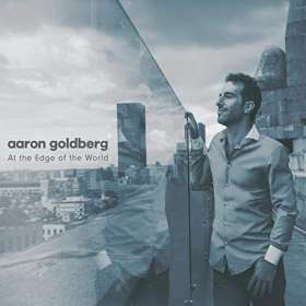 Aaron Goldberg (geb. 1974): At The Edge Of The World, CD