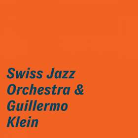 Swiss Jazz Orchestra & Guillermo Klein: Swiss Jazz Orchestra & Guillermo Klein, CD