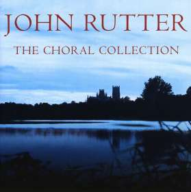 John Rutter (geb. 1945): The Choral Collection, CD