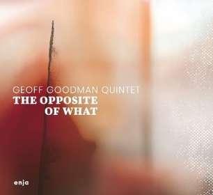Geoff Goodman (geb. 1956): The Opposite Of What, CD