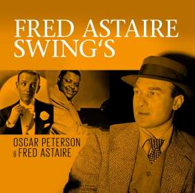 Oscar Peterson & Fred Astaire: Swings: The Greatest Norman Granz Sessions, 2 CDs
