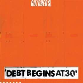 The Gotobeds: Debt Begins At 30, CD