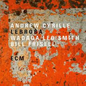 Andrew Cyrille, Wadada Leo Smith & Bill Frisell: Lebroba, CD