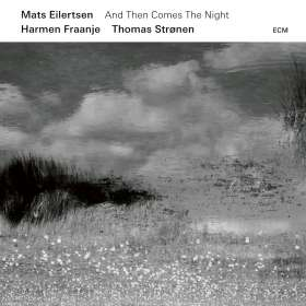Mats Eilertsen (geb. 1975): And Then Comes The Night, CD