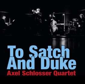 Axel Schlosser (geb. 1976): To Satch And Duke, CD