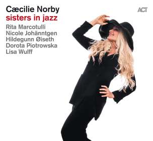 Cæcilie Norby (geb. 1964): Sisters In Jazz, CD