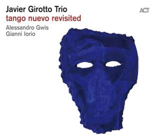 Javier Girotto (geb. 1965): Tango Nuevo Revisited, CD
