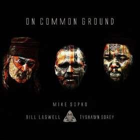 Mike Sopko, Bill Laswell &Tyshawn Sorey: On Common Ground, CD