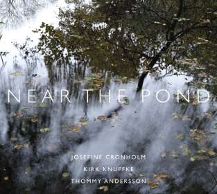 Josefine Cronholm, Kirk Knuffke & Thommy Andersson: Near The Pond, CD