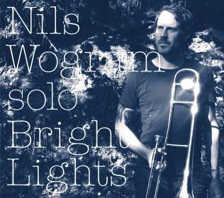 Nils Wogram (geb. 1972): Bright Lights, CD