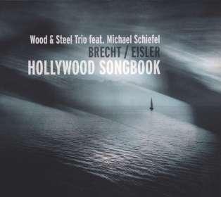 Michael Schiefel & Wood  und Steel Trio: Brecht/Eisler-Hollywood Songbook, CD