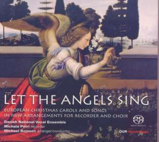 Let the Angels sing - Europäische Weihnachtslieder für Chor & Blockflöte, SACD