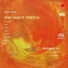Ulrich Zeitler (geb. 1967): Veni Sancte Spiritus für 12 Soli, Chor & Instrumentalensemble, SACD