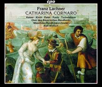Franz Lachner (1803-1890): Catharina Cornaro, 2 CDs