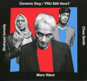 Marc Ribot (geb. 1954): Ceramic Dog / YRU Still Here?, CD