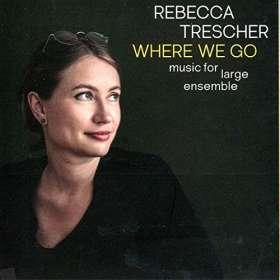 Rebecca Trescher (geb. 1986): Where We Go, CD