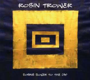 Robin Trower: Coming Closer To The Day, CD