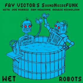 Fay Victor's Soundnoisefunk: Wet Robots, CD