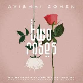 Avishai Cohen (Bass) (geb. 1970): Two Roses (feat. Gothenburg Symphony Orchestra), CD