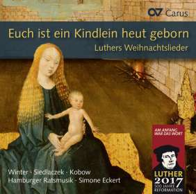 Euch ist ein Kindlein heut geborn - Luthers Weihnachtslieder in Sätzen der Reformationszeit, CD