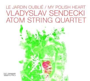 Vladyslaw Vladyslaw Sendecki & Atom String Quartet: Le Jardin Oublié / My Polish Heart, CD