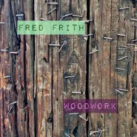 Fred Frith (geb. 1949): Woodwork, CD