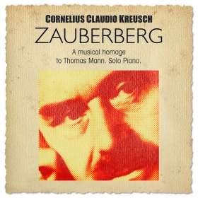 Cornelius Claudio Kreusch (geb. 1968): Zauberberg: A Musical Homage To Thomas Mann, CD