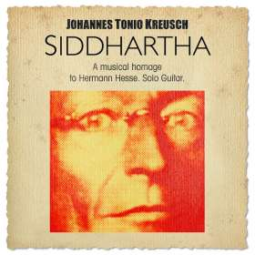 Johannes Kreusch (geb. 1970): Siddhartha: A Musical Homage To Hermann Hesse (Solo Guitar), CD