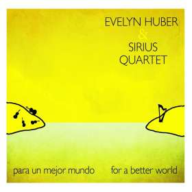 Evely Huber & Sirius Quartet: Para Un Mejor Mundo - For A Better World, CD