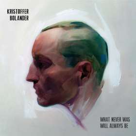 Kristoffer Bolander: What Never Was Will Always Be, CD