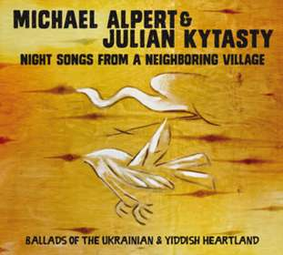 Michael Alpert & Julian Kytasty: Nightsongs From A Neighboring Village, CD