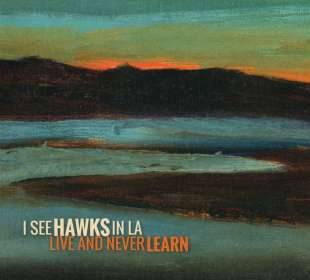 I See Hawks In L. A.: Live And Never Learn, CD