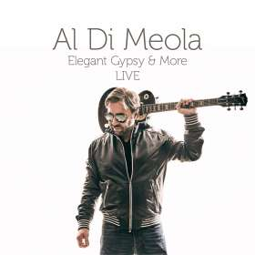Al Di Meola (geb. 1954): Elegant Gypsy & More LIVE: 40th Anniversary Tour, CD