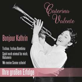 Caterina Valente: Bonjour Kathrin: Ihre großen Erfolge, CD
