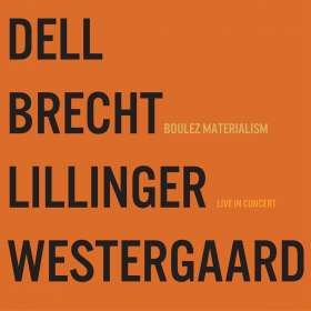 "Dell Brecht Lillinger Westergaard: Boulez Materialism ""Live In Concert"", CD"