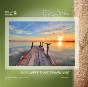 Ronny Matthes: Wellness & Entspannung Vol. 1 - Gemafreie Meditationsmusik, CD