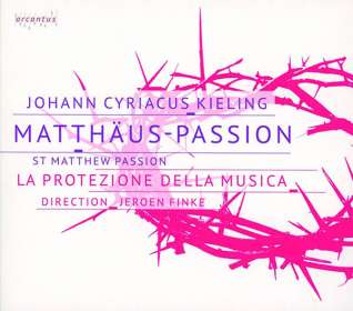 Johann Cyriacus Kieling (1670-1727): Matthäus-Passion, CD