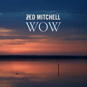 Zed Mitchell: Wow, CD
