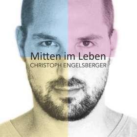 Christoph Engelsberger: Mitten im Leben, CD