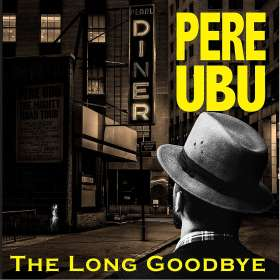 Pere Ubu: The Long Goodbye, 2 CDs