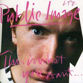 Public Image Limited (P.I.L.): This Is What You Want...This Is What You Get (2011 Remaster), CD