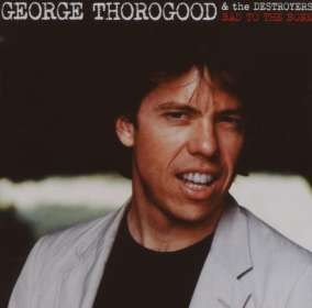 George Thorogood: Bad To The Bone (25th-Anniversary-Edition), CD