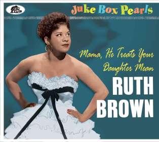 Ruth Brown: Mama, He Treats Your Daughter Mean - Juke Box Pearls, CD