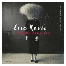 Eric Revis (geb. 1967): Sing Me Some Cry, CD