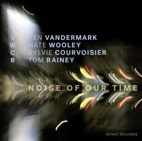 VWCR (Ken Vandermark, Nate Wooley, Sylvie Courvoisier, Tom Rainey): Noise Of Our Time, CD