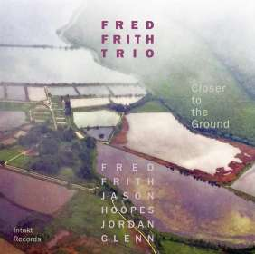 Fred Frith (geb. 1949): Clouser To The Ground, CD